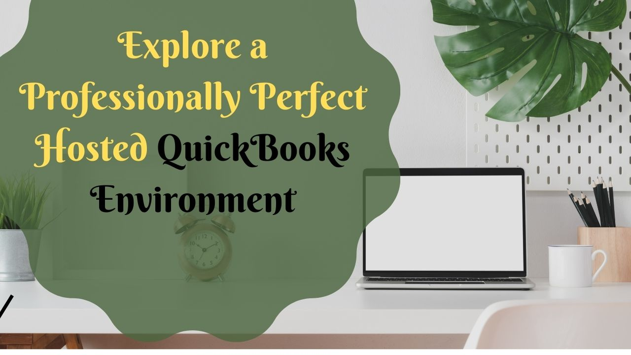 Explore a Professionally Perfect Hosted QuickBooks Environment