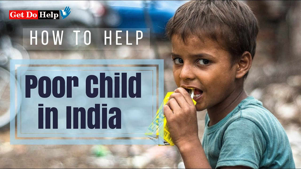 How To Help Poor Child & People In India -  A Close Glance by Get Do Help