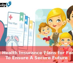 Best Health Insurance Plans for Family To Ensure A Secure Future