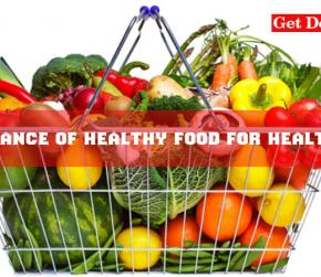 Importance of Healthy Foods for Healthy Life and Lifestyle - A Short Essay
