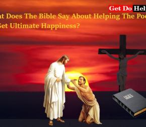 What Does The Bible Say About Helping The Poor- To Get Ultimate Happiness?