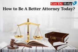 How to Be A Better Attorney Today?